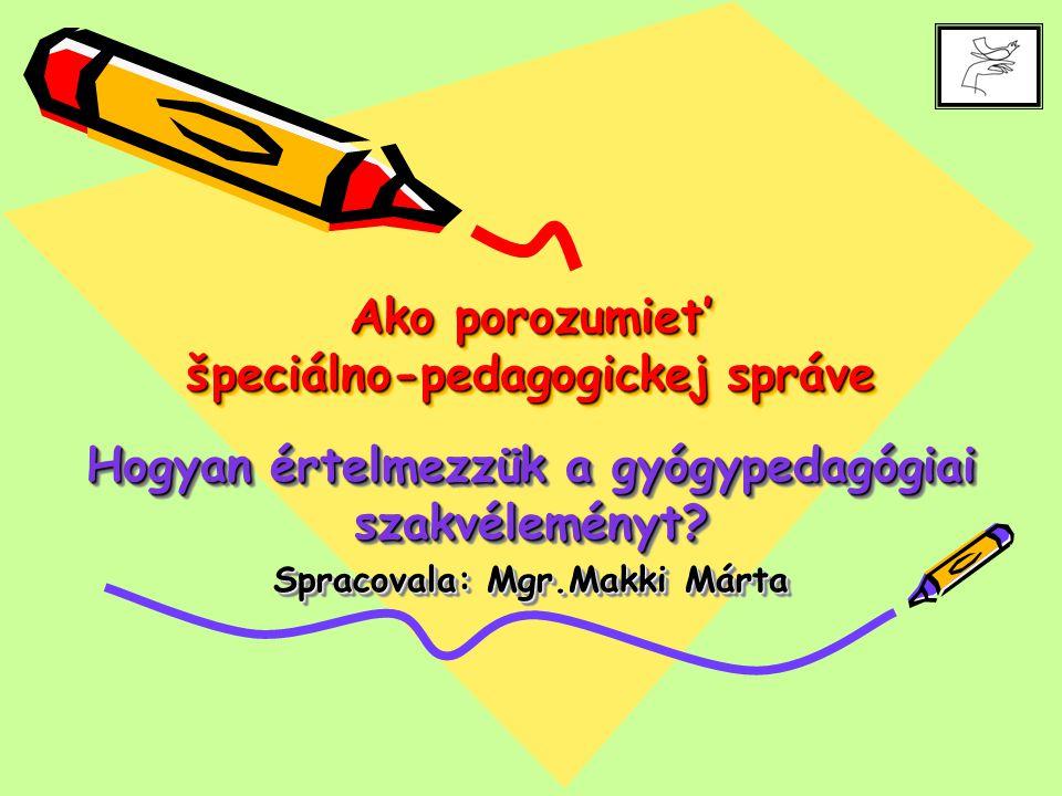 Ako porozumiet' špeciálno-pedagogickej správe Hogyan értelmezzük a gyógypedagógiai szakvéleményt.