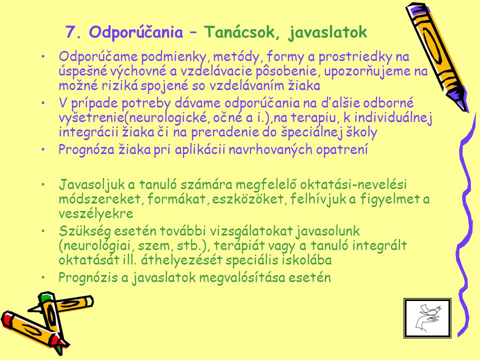 7. Odporúčania – Tanácsok, javaslatok Odporúčame podmienky, metódy, formy a prostriedky na úspešné výchovné a vzdelávacie pôsobenie, upozorňujeme na m