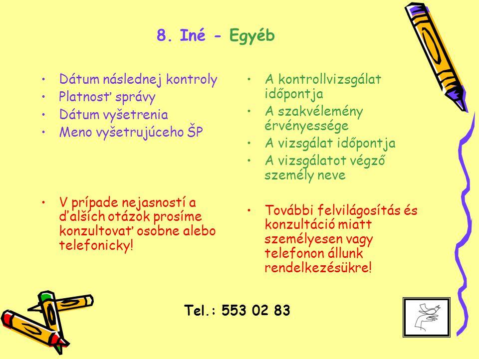 8. Iné - Egyéb Dátum následnej kontroly Platnosť správy Dátum vyšetrenia Meno vyšetrujúceho ŠP V prípade nejasností a ďalších otázok prosíme konzultov