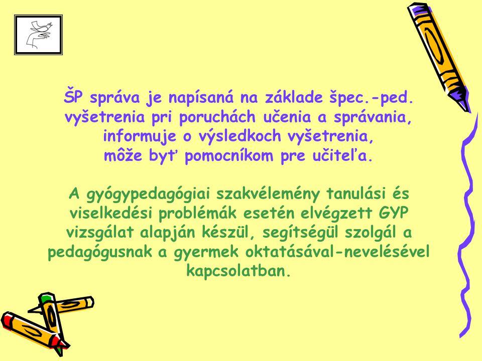 Správu dostane: A szakvéleményt megkapja: Rodič (ústne) Škola ( na základe zákona 428/2002 aj bez súhlasu rodiča) Lekár alebo iný odborník Archív CPPPaP Szülő (szóban) Iskola ( a 428/2002 sz.