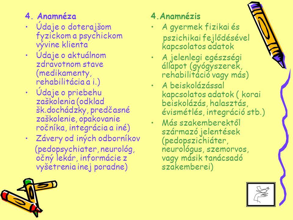 4. Anamnéza Údaje o doterajšom fyzickom a psychickom vývine klienta Údaje o aktuálnom zdravotnom stave (medikamenty, rehabilitácia a i.) Údaje o prieb