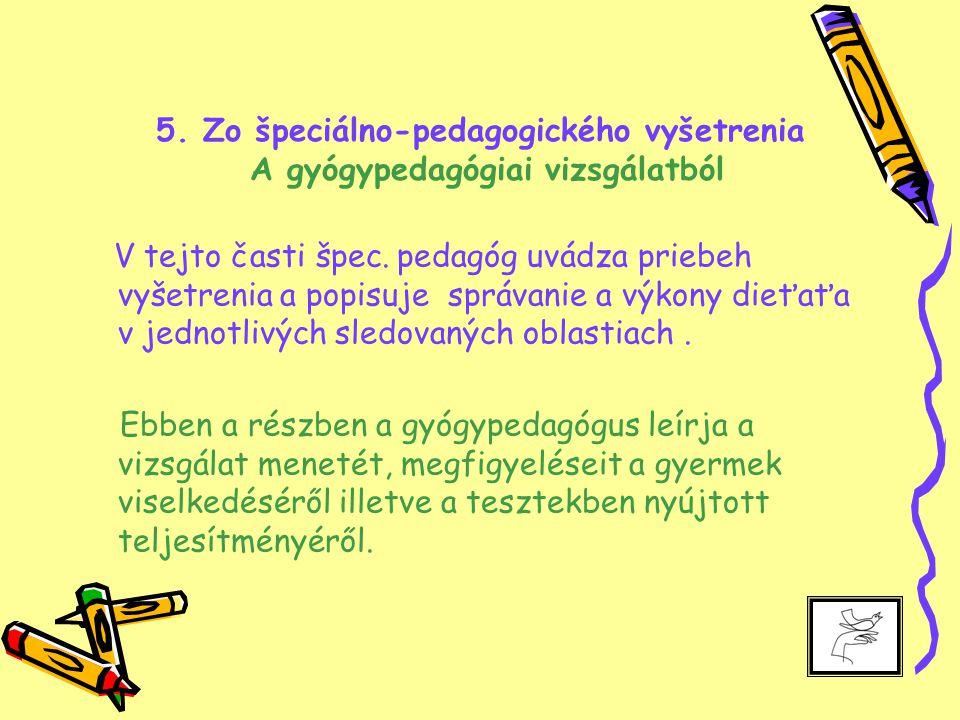 5. Zo špeciálno-pedagogického vyšetrenia A gyógypedagógiai vizsgálatból V tejto časti špec.