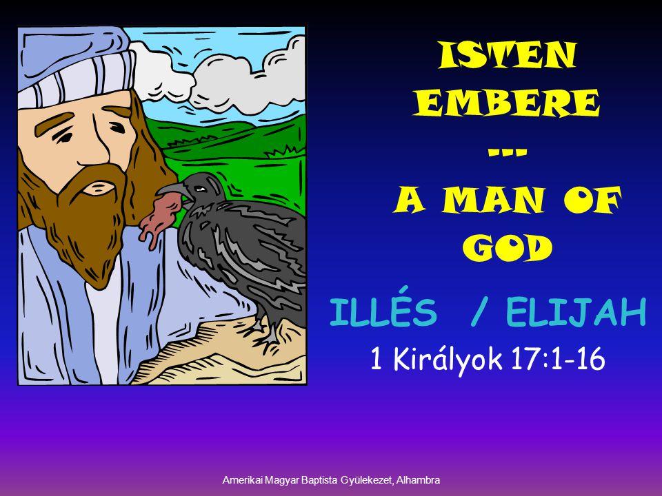 Illés kora / his times a próféta / the prophet's neve – 'az én Istenem az ÚR' name – ' my God is the LORD' személye - 'ugyanolyan ember, mint mi' 'Isten embere' person – 'a man just like us' 'a man of God'