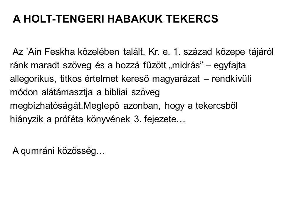 """A HOLT-TENGERI HABAKUK TEKERCS Az 'Ain Feskha közelében talált, Kr. e. 1. század közepe tájáról ránk maradt szöveg és a hozzá fűzött """"midrás"""" – egyfaj"""