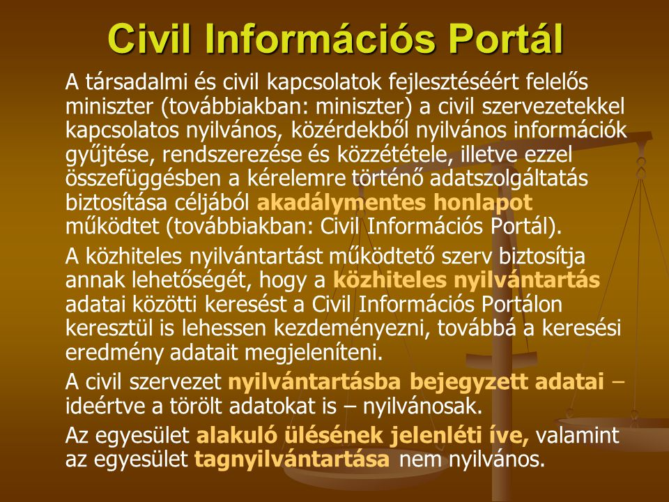 Civil Információs Portál A társadalmi és civil kapcsolatok fejlesztéséért felelős miniszter (továbbiakban: miniszter) a civil szervezetekkel kapcsolat