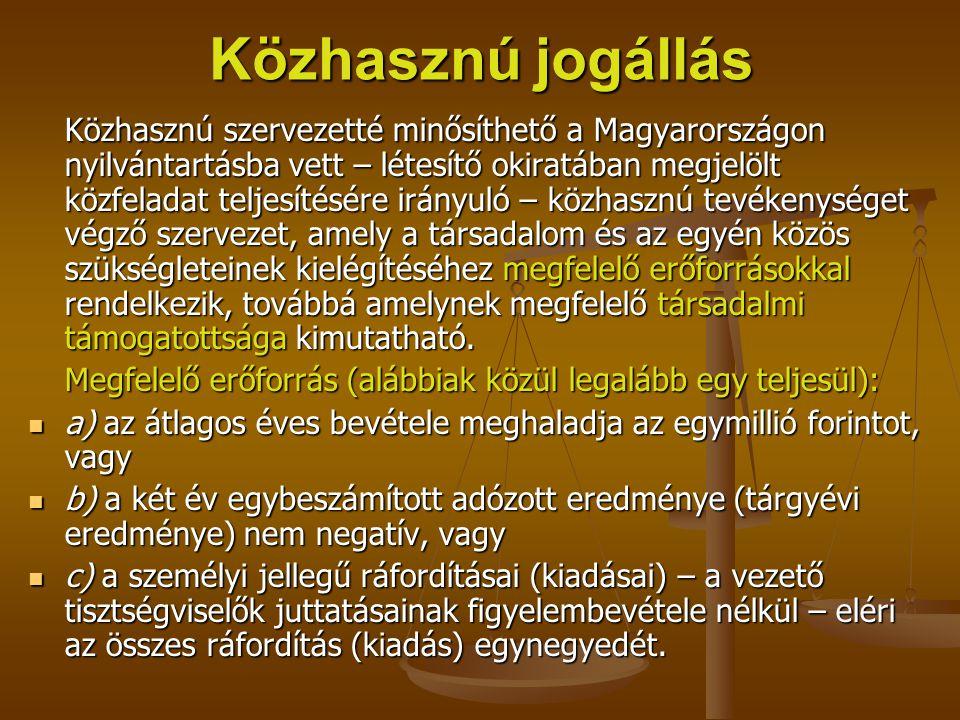 Közhasznú jogállás Közhasznú szervezetté minősíthető a Magyarországon nyilvántartásba vett – létesítő okiratában megjelölt közfeladat teljesítésére ir