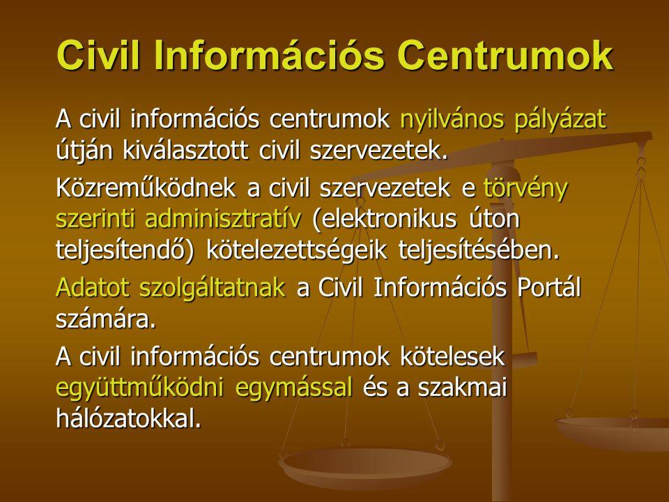 Civil Információs Centrumok A civil információs centrumok nyilvános pályázat útján kiválasztott civil szervezetek. Közreműködnek a civil szervezetek e