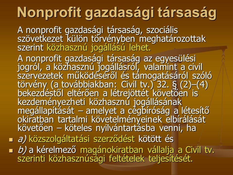 Nonprofit gazdasági társaság A nonprofit gazdasági társaság, szociális szövetkezet külön törvényben meghatározottak szerint közhasznú jogállású lehet.