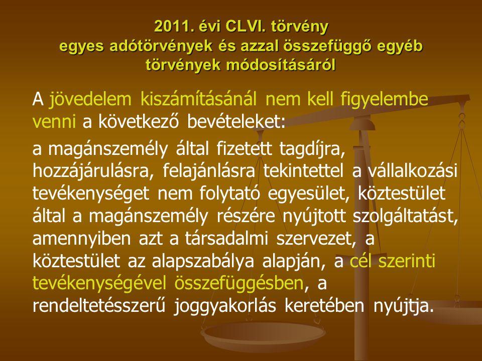 2011. évi CLVI. törvény egyes adótörvények és azzal összefüggő egyéb törvények módosításáról A jövedelem kiszámításánál nem kell figyelembe venni a kö