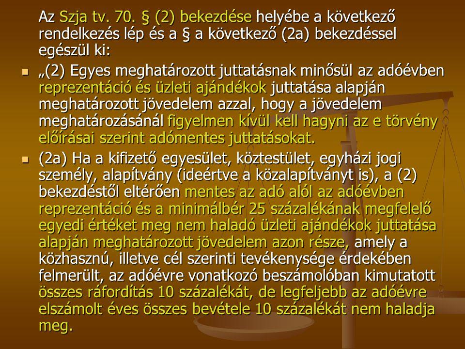 """Az Szja tv. 70. § (2) bekezdése helyébe a következő rendelkezés lép és a § a következő (2a) bekezdéssel egészül ki: """"(2) Egyes meghatározott juttatásn"""