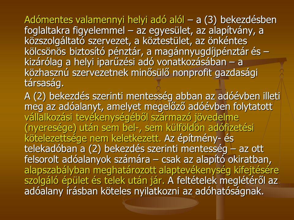 Adómentes valamennyi helyi adó alól – a (3) bekezdésben foglaltakra figyelemmel – az egyesület, az alapítvány, a közszolgáltató szervezet, a köztestül