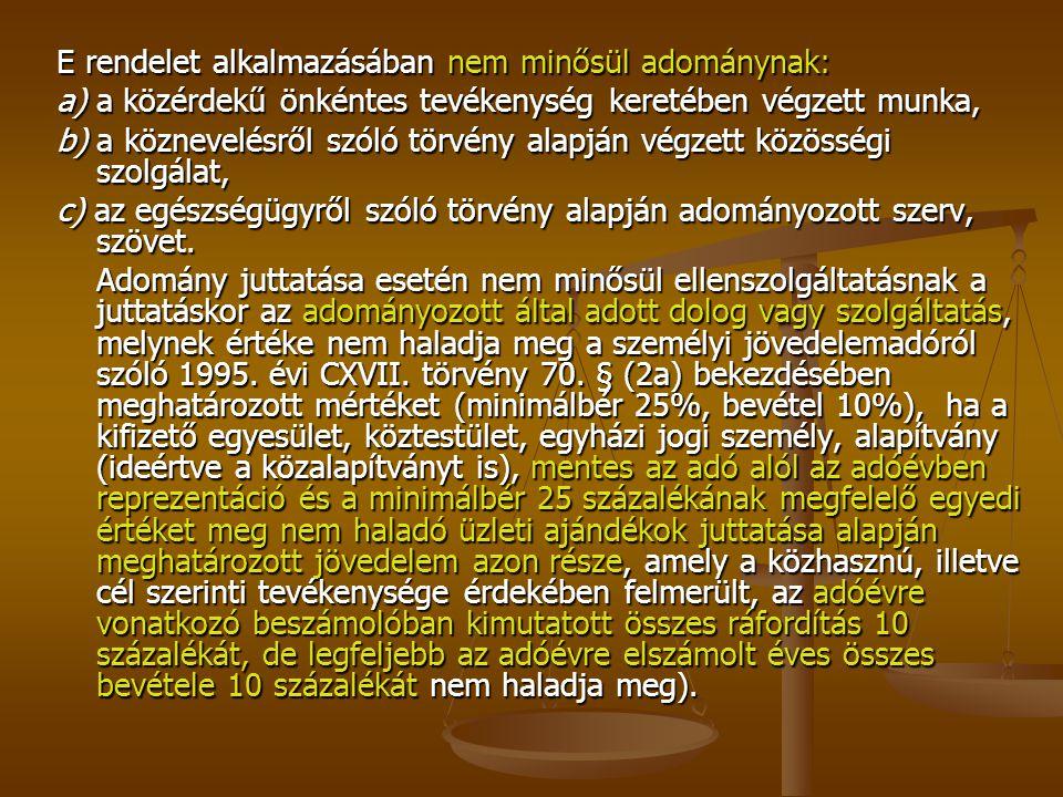 E rendelet alkalmazásában nem minősül adománynak: a) a közérdekű önkéntes tevékenység keretében végzett munka, b) a köznevelésről szóló törvény alapjá