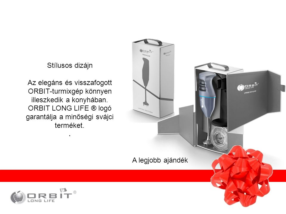 Stílusos dizájn Az elegáns és visszafogott ORBIT-turmixgép könnyen illeszkedik a konyhában. ORBIT LONG LIFE ® logó garantálja a minőségi svájci termék
