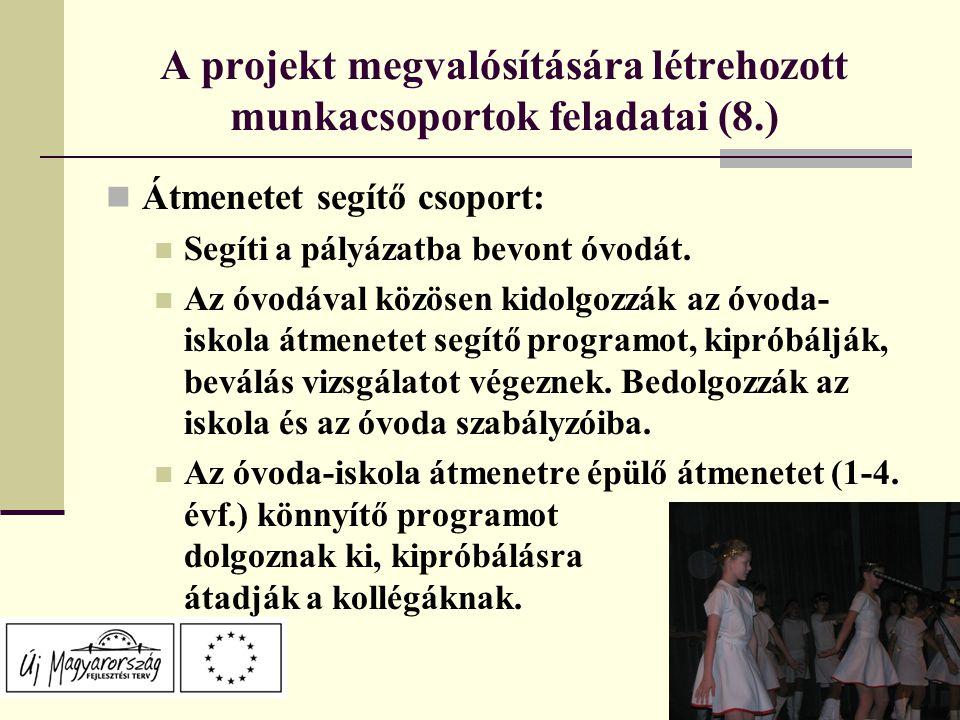A projekt megvalósítására létrehozott munkacsoportok feladatai (8.) Átmenetet segítő csoport: Segíti a pályázatba bevont óvodát.