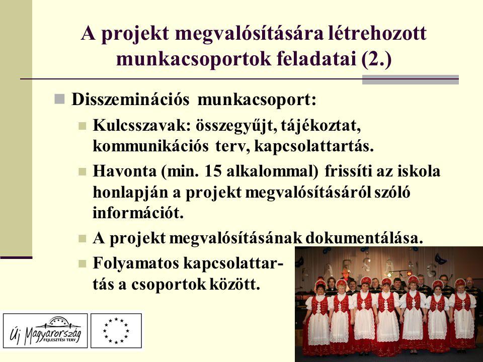 A projekt megvalósítására létrehozott munkacsoportok feladatai (2.) Disszeminációs munkacsoport: Kulcsszavak: összegyűjt, tájékoztat, kommunikációs terv, kapcsolattartás.