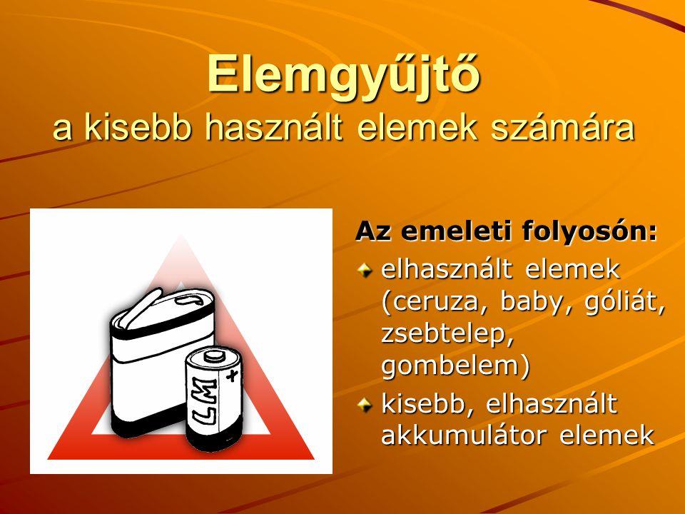 Elemgyűjtő a kisebb használt elemek számára Az emeleti folyosón: elhasznált elemek (ceruza, baby, góliát, zsebtelep, gombelem) kisebb, elhasznált akkumulátor elemek