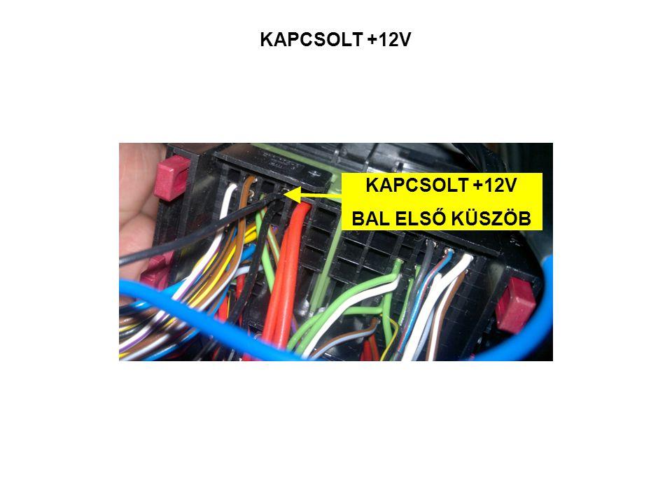 KAPCSOLT +12V BAL ELSŐ KÜSZÖB KAPCSOLT +12V