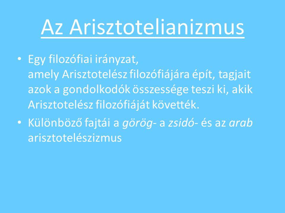Az Arisztotelianizmus Egy filozófiai irányzat, amely Arisztotelész filozófiájára épít, tagjait azok a gondolkodók összessége teszi ki, akik Arisztotel