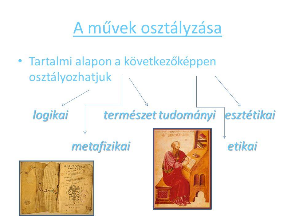 A művek osztályzása Tartalmi alapon a következőképpen osztályozhatjuk logikai természet tudományi esztétikai metafizikai etikai logikai természet tudo