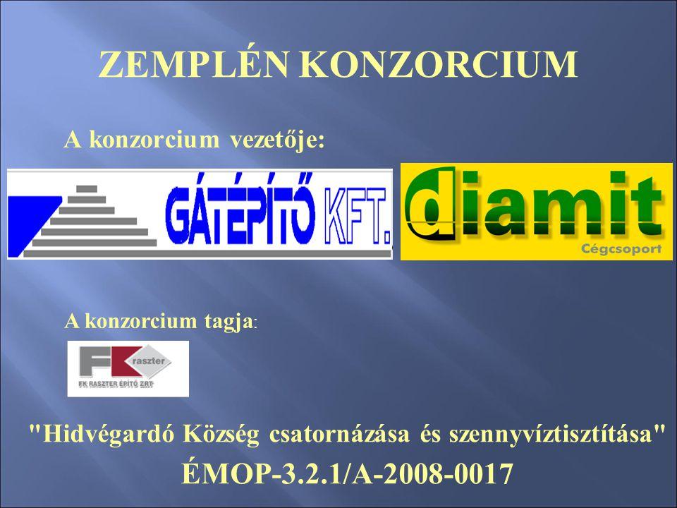 ZEMPLÉN KONZORCIUM A konzorcium vezetője: A konzorcium tagja : Hidvégardó Község csatornázása és szennyvíztisztítása ÉMOP-3.2.1/A-2008-0017