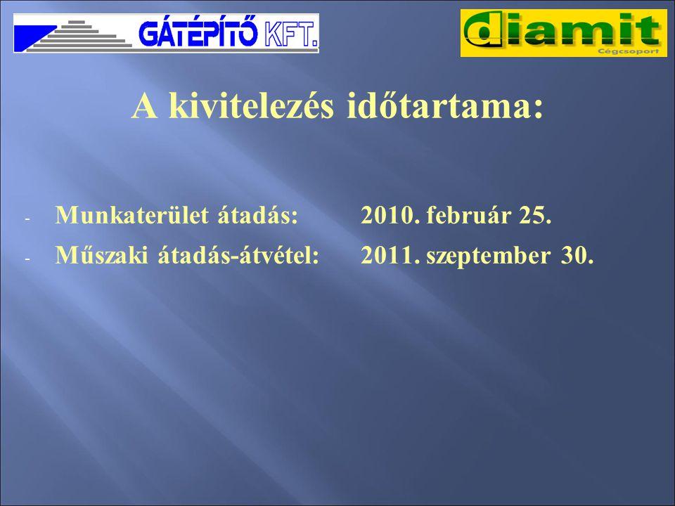 A kivitelezés időtartama: - Munkaterület átadás: 2010.