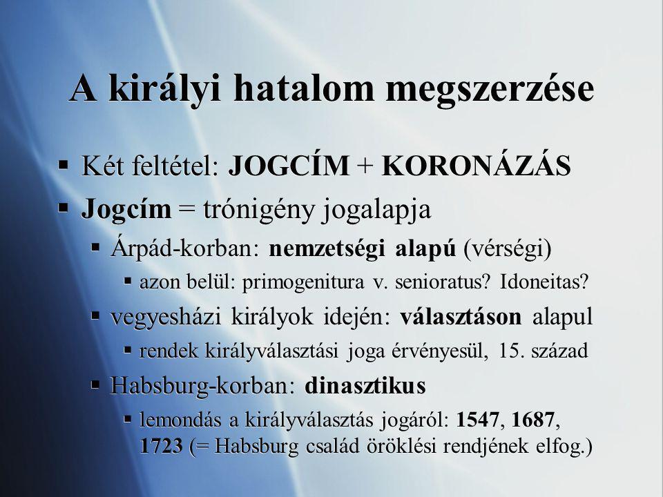 A királyi hatalom megszerzése  Két feltétel: JOGCÍM + KORONÁZÁS  Jogcím = trónigény jogalapja  Árpád-korban: nemzetségi alapú (vérségi)  azon belü