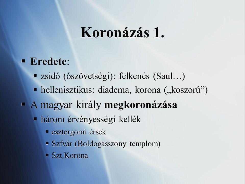 """Koronázás 1.  Eredete:  zsidó (ószövetségi): felkenés (Saul…)  hellenisztikus: diadema, korona (""""koszorú"""")  A magyar király megkoronázása  három"""