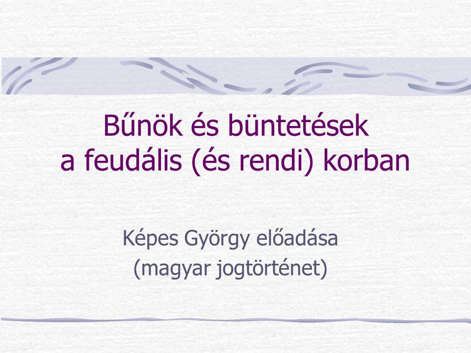Bűnök és büntetések a feudális (és rendi) korban Képes György előadása (magyar jogtörténet)