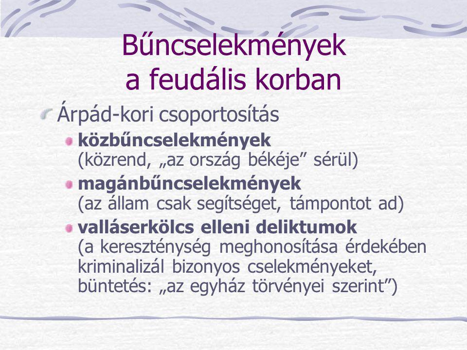 """Bűncselekmények a feudális korban Árpád-kori csoportosítás közbűncselekmények (közrend, """"az ország békéje"""" sérül) magánbűncselekmények (az állam csak"""