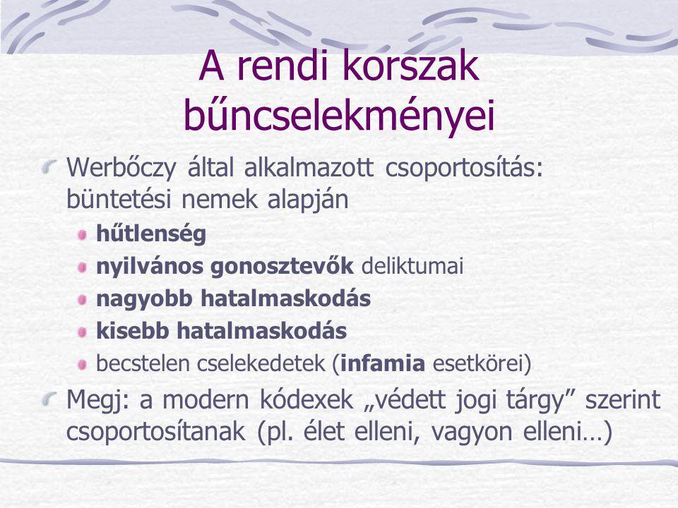 A rendi korszak bűncselekményei Werbőczy által alkalmazott csoportosítás: büntetési nemek alapján hűtlenség nyilvános gonosztevők deliktumai nagyobb h
