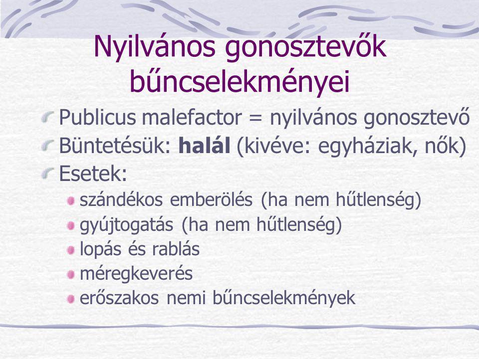 Nyilvános gonosztevők bűncselekményei Publicus malefactor = nyilvános gonosztevő Büntetésük: halál (kivéve: egyháziak, nők) Esetek: szándékos emberölé