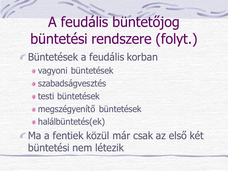 A feudális büntetőjog büntetési rendszere (folyt.) Büntetések a feudális korban vagyoni büntetések szabadságvesztés testi büntetések megszégyenítő bün