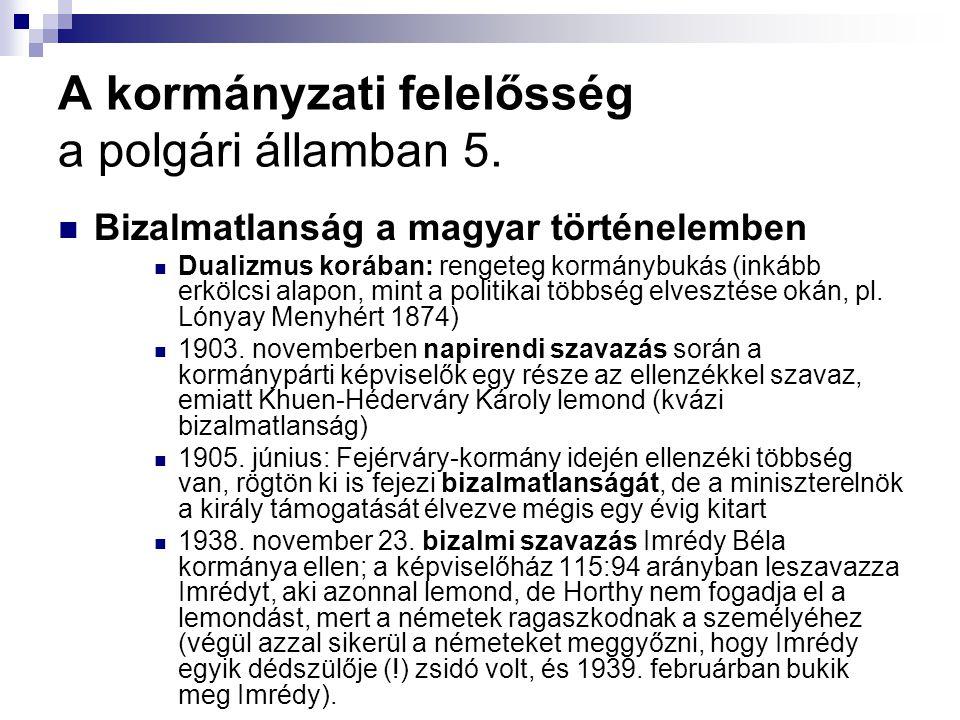 A kormányzati felelősség a polgári államban 5. Bizalmatlanság a magyar történelemben Dualizmus korában: rengeteg kormánybukás (inkább erkölcsi alapon,