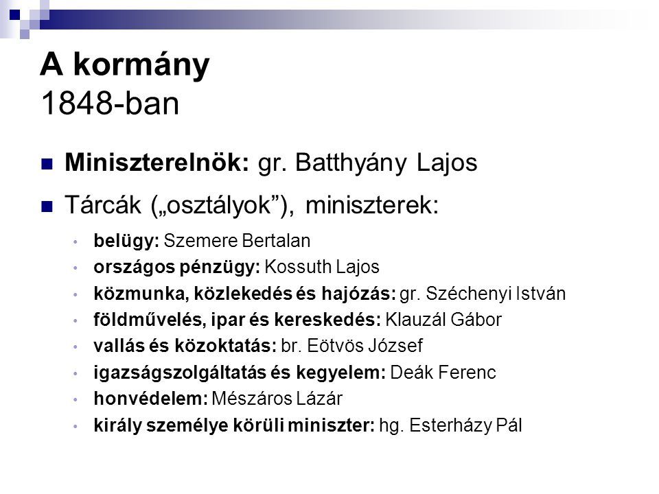 """A kormány 1848-ban Miniszterelnök: gr. Batthyány Lajos Tárcák (""""osztályok""""), miniszterek: belügy: Szemere Bertalan országos pénzügy: Kossuth Lajos köz"""