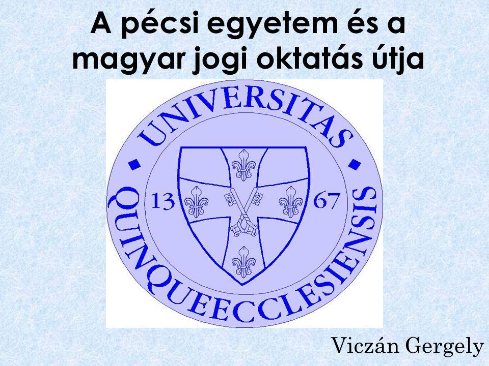 A pécsi egyetem és a magyar jogi oktatás útja Viczán Gergely