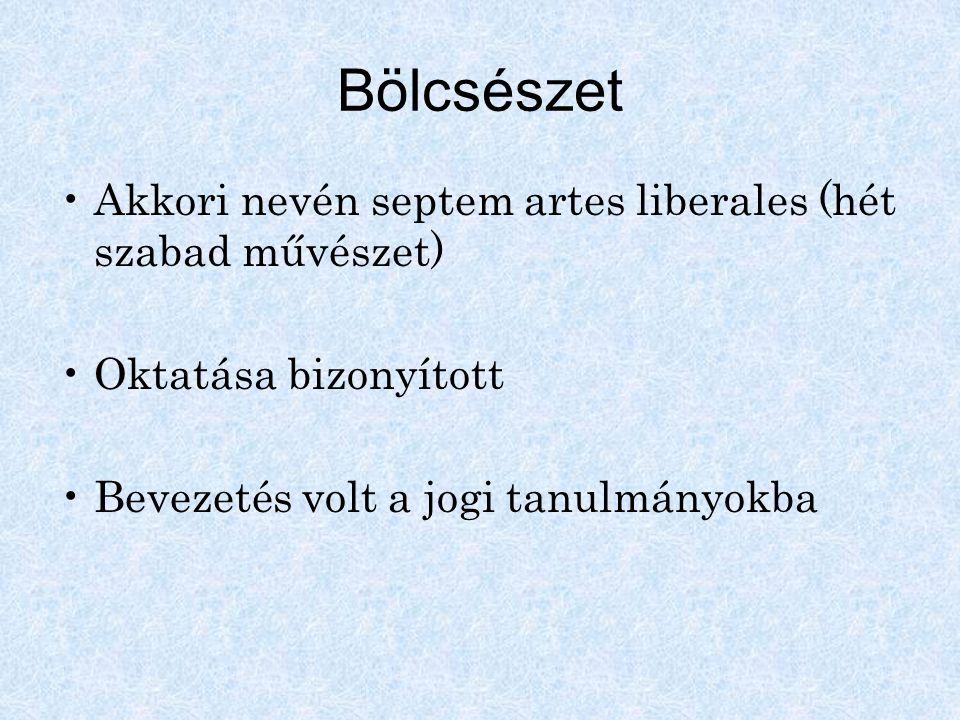 Bölcsészet Akkori nevén septem artes liberales (hét szabad művészet) Oktatása bizonyított Bevezetés volt a jogi tanulmányokba