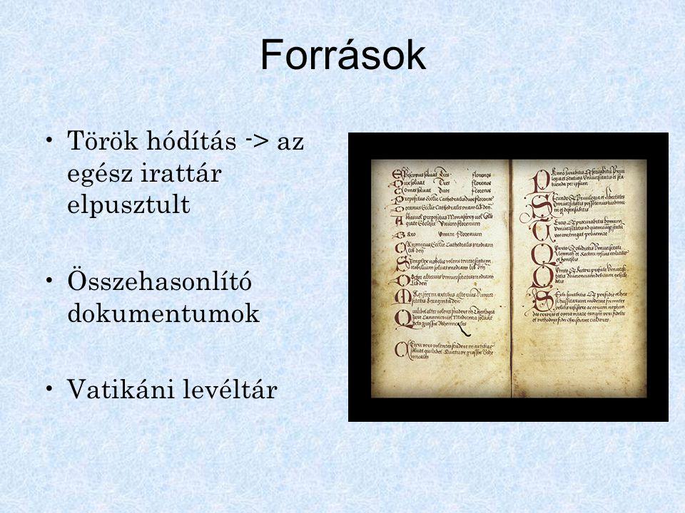 Török hódítás -> az egész irattár elpusztult Összehasonlító dokumentumok Vatikáni levéltár Források