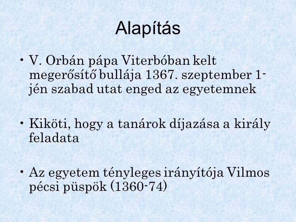 Alapítás V. Orbán pápa Viterbóban kelt megerősítő bullája 1367. szeptember 1- jén szabad utat enged az egyetemnek Kiköti, hogy a tanárok díjazása a ki