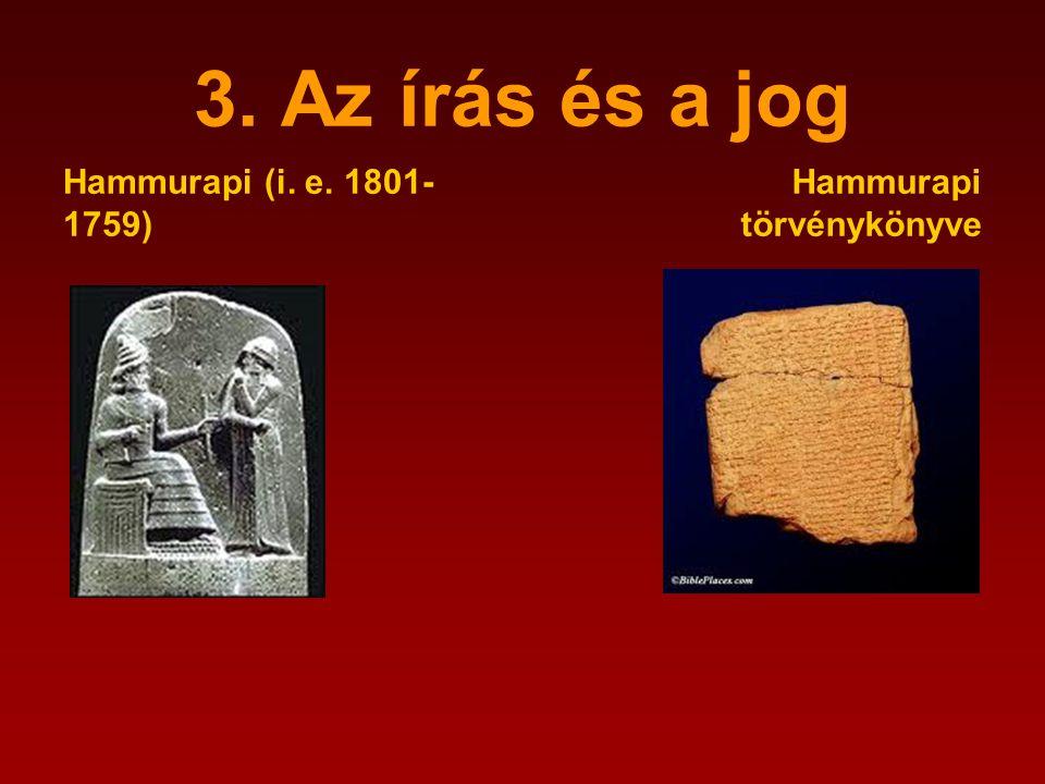 3. Az írás és a jog Hammurapi (i. e. 1801- 1759) Hammurapi törvénykönyve