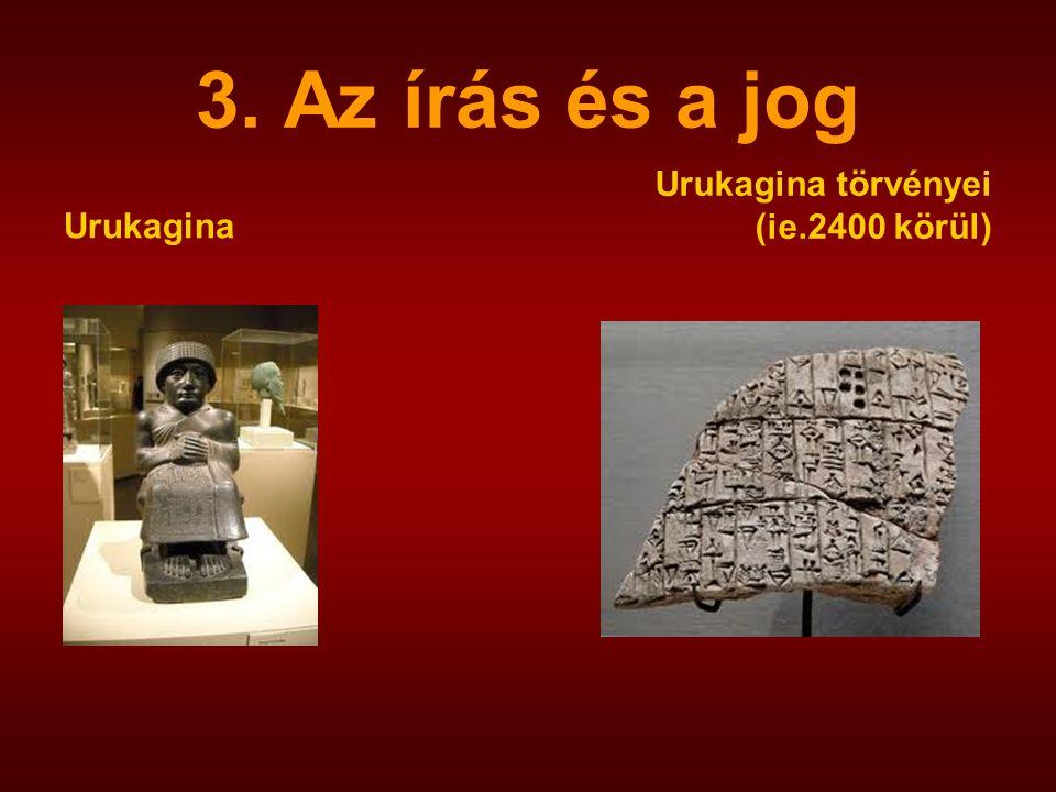 3. Az írás és a jog Urukagina Urukagina törvényei (ie.2400 körül)