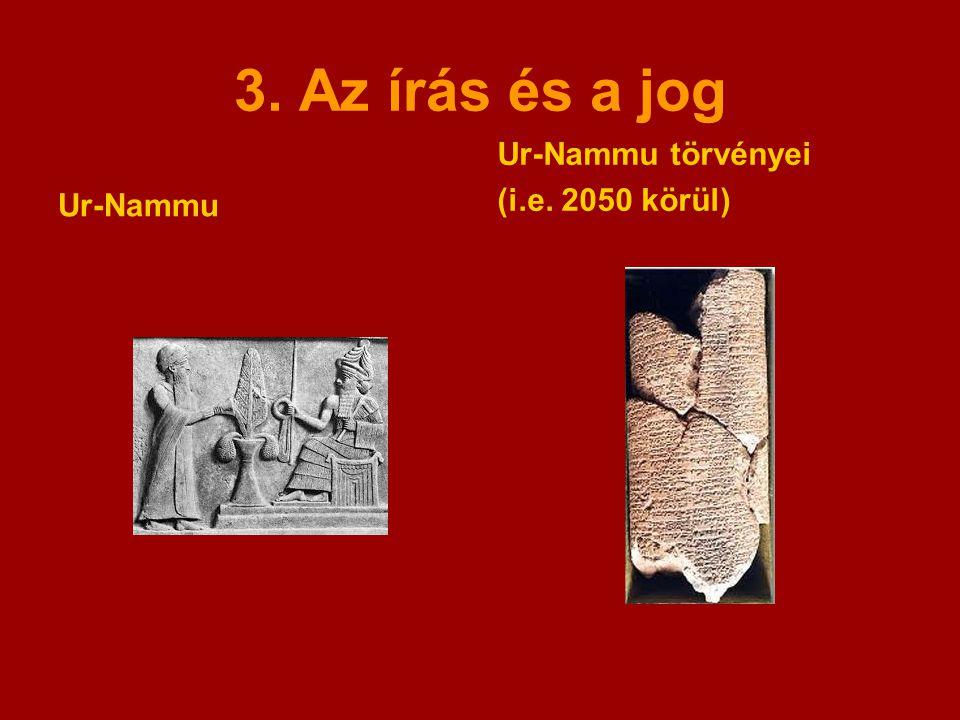 3. Az írás és a jog Ur-Nammu törvényei (i.e. 2050 körül) Ur-Nammu