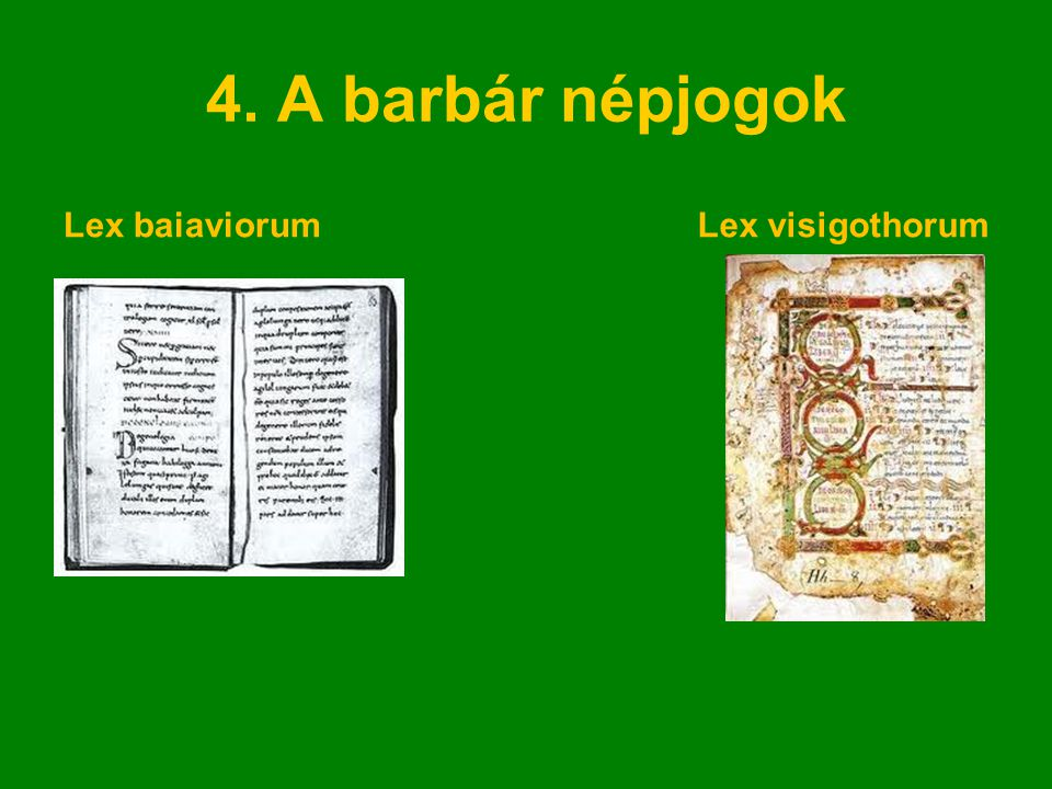 4. A barbár népjogok Lex baiaviorumLex visigothorum