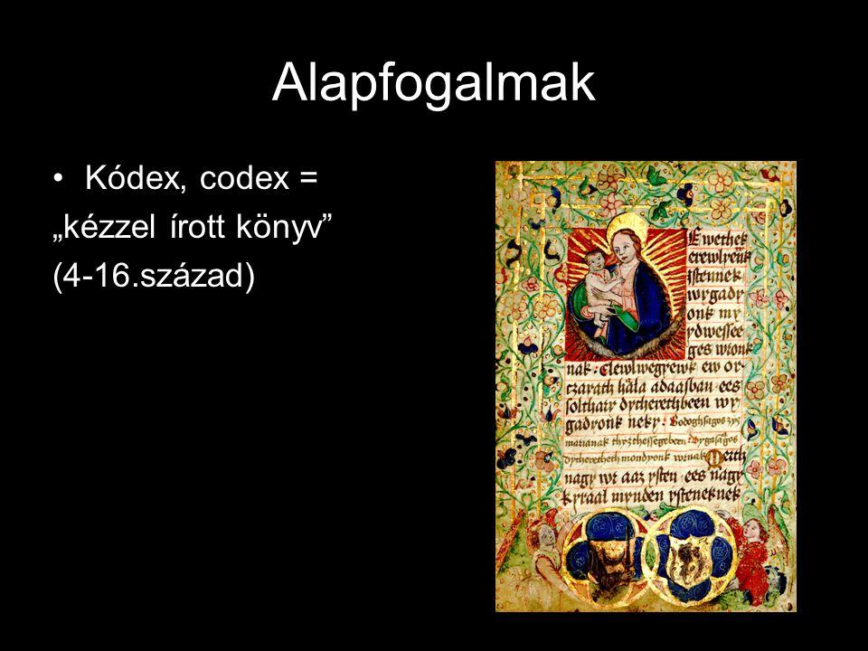 """Alapfogalmak Kódex, codex = """"kézzel írott könyv"""" (4-16.század)"""