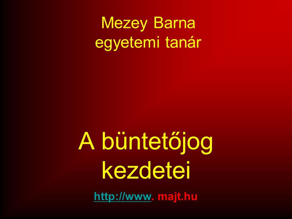Mezey Barna egyetemi tanár A büntetőjog kezdetei http://wwwhttp://www. majt.hu