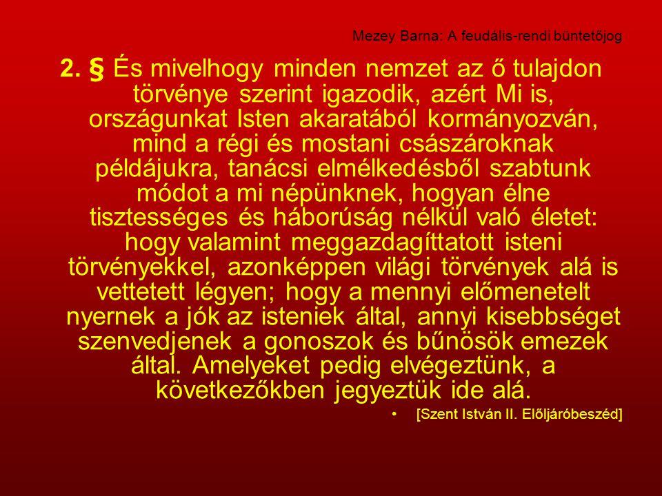 Mezey Barna: A feudális-rendi büntetőjog 2. § És mivelhogy minden nemzet az ő tulajdon törvénye szerint igazodik, azért Mi is, országunkat Isten akara