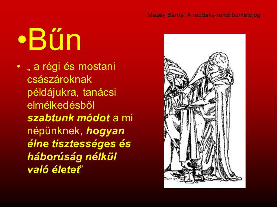 """Mezey Barna: A feudális-rendi büntetőjog Bűn """" a régi és mostani császároknak példájukra, tanácsi elmélkedésből szabtunk módot a mi népünknek, hogyan"""