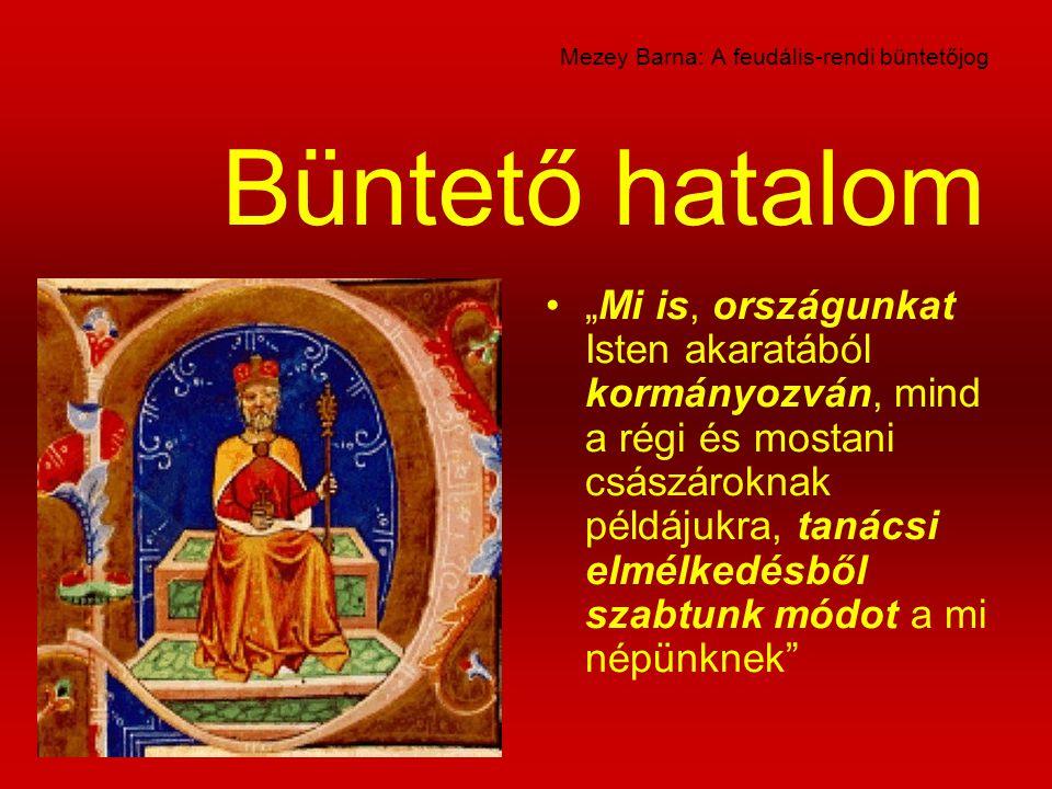 """Mezey Barna: A feudális-rendi büntetőjog """"Mi is, országunkat Isten akaratából kormányozván, mind a régi és mostani császároknak példájukra, tanácsi el"""
