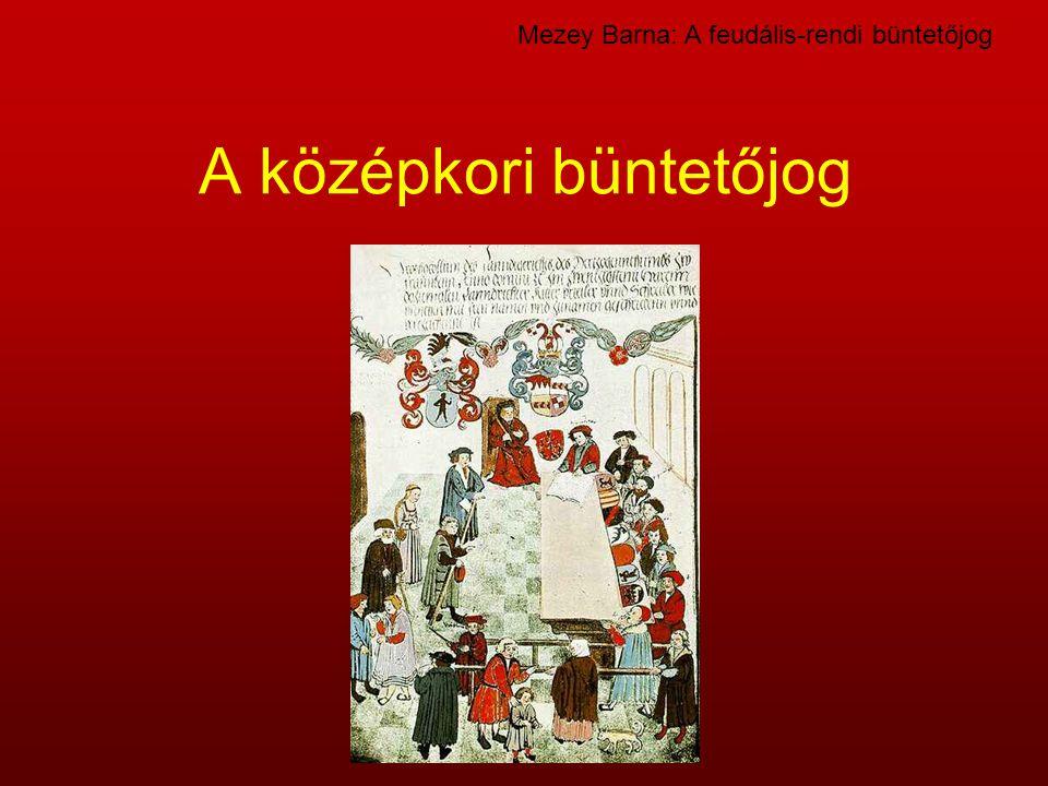 A középkori büntetőjog Mezey Barna: A feudális-rendi büntetőjog