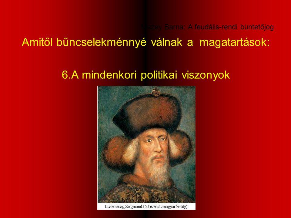 Mezey Barna: A feudális-rendi büntetőjog Amitől bűncselekménnyé válnak a magatartások: 6.A mindenkori politikai viszonyok