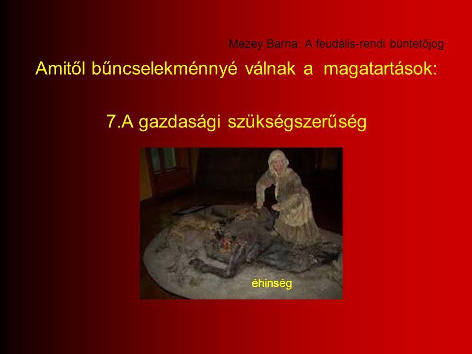 Mezey Barna: A feudális-rendi büntetőjog Amitől bűncselekménnyé válnak a magatartások: 7.A gazdasági szükségszerűség éhinség